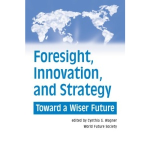 Foresight Innovation and Strategy Toward a Wiser Future