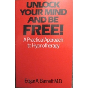 Unlock Your Mind and be Free: Practical Approach to Hypnotherapy