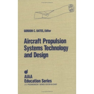 Aircraft Propulsion Systems: Technology and Design (AIAA Education Series)