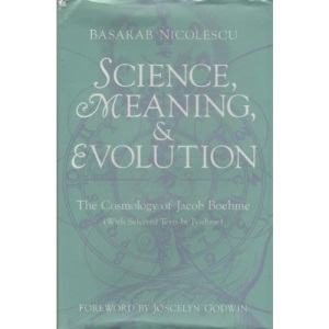 Science, Meaning and Evolution: Cosmology of Jacob Boehme