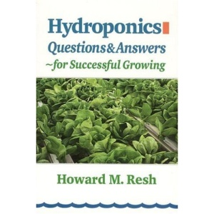 Hydroponics: Questions & Answers for Successful Growing: Problem-Solving Conversations with Howard M. Resh