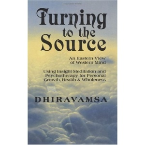 Turning to the Sources: An Eastern View of Western Mind Using Insight Meditation and Psychotherapy for Personal Growth, Health and Wholeness