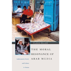 The Moral Resonance of Arab Media Audiocassette Poetry and Culture in Yemen (Harvard Middle Eastern Monographs)