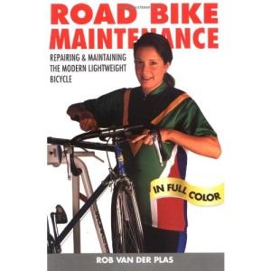 Road Bike Maintenance: Repairing and Maintaining the Modern Lightweight Bicycle