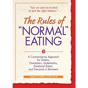Rules of Normal Eating: A Commonsense Approach for Dieters, Overeaters, Undereaters, Emotional Eaters and Everyone in Between! (Learn Every Day)