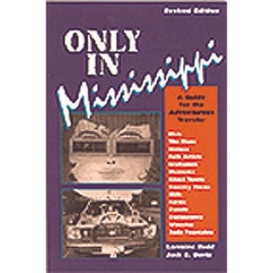 Only in Mississippi: A Guide for the Adventurous Traveler
