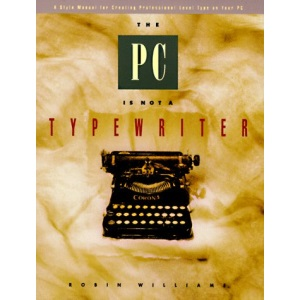 The PC is Not a Typewriter: A Style Manual for Creating Professional Level Type on Your PC