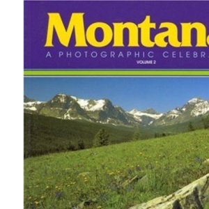 Montana! a Photographic Celebration, Volume 2