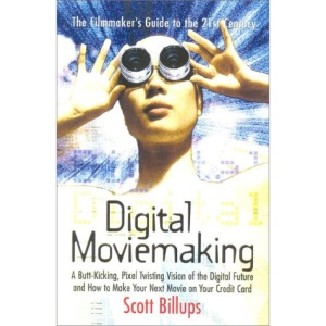 Digital Moviemaking: The Filmmakers Guide to the 21st Century