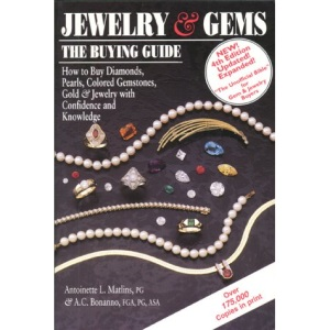 Jewelry and Gems: The Buying Guide - How to Buy Diamonds, Pearls, Colored Gemstones, Gold and Jewelry with Confidence and Knowledge