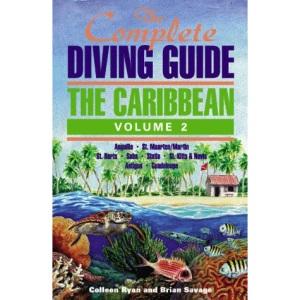 The Complete Diving Guide : The Caribbean (Vol. 2) - St. Maarten, Anguilla, St. Barts, Saba, St. Eustatia (Statia), St. Kitts and Nevis, Antigua, ... St.Kitts, Nevis, Antigua, Guardeloupe Vol 2