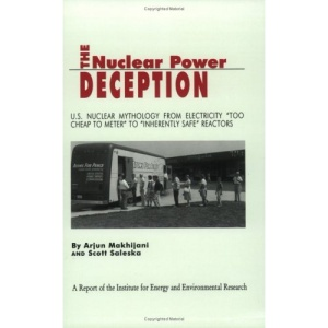 The Nuclear Power Deception: U.S.Nuclear Mythology from Electricity Too Cheap to Meter to Inherently Safe Reactors