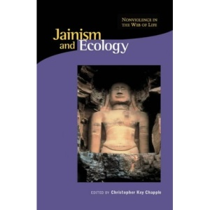 Jainism and Ecology: Nonviolence in This Web of Life (Religions of the World and Ecology)
