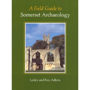 A Field Guide to Somerset Archaeology