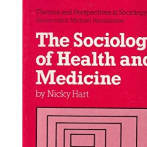 The Sociology of Health and Medicine (Themes & perspectives in sociology)