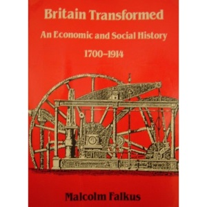 Britain Transformed: An Economic and Social History, 1700-1914