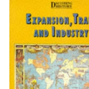 Expansion, Trade and Industry (Discovering History)