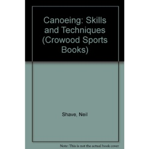 Canoeing: Skills and Techniques (Crowood Sports Books)