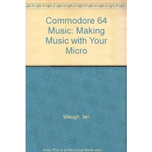 Commodore 64 Music: Making Music with Your Micro