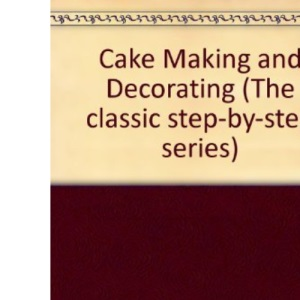 Cake Making and Decorating (The classic step-by-step series)
