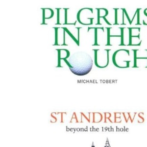 Pilgrims in the Rough: St. Andrews Beyond the 19th Hole (Luath Guides)