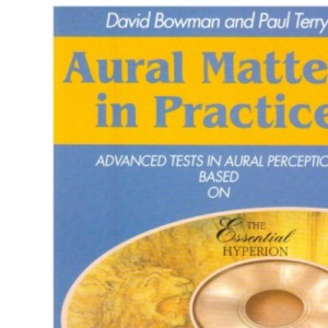 Aural Matters in Practice: Advanced Tests in Aural Perception Based on The Essential Hyperion CD