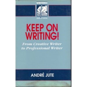 Keep on Writing!: From Creative Writer to Professional Writer (Writers News Library of Writing)