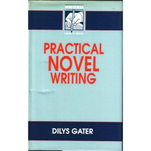 Practical Novel Writing (The Writers News Library of Writing)