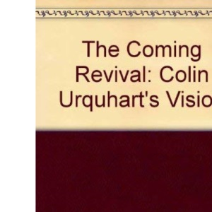 The Coming Revival: Colin Urquhart's Vision