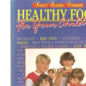 Healthy Food for Your Children (Select classic cookery)