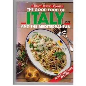 The Good Food of Italy and the Mediterranean (Select classic cookery)