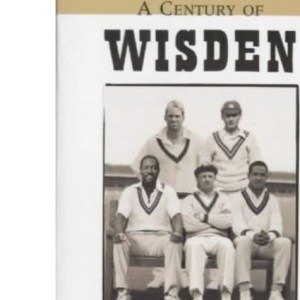 A Century of Wisden: An Extract from Every Edition 1900-1999