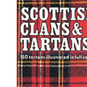 Scottish Clans & Tartans: 150 tartans illustrated in full colour