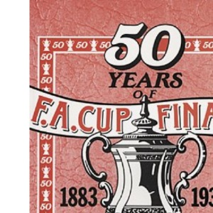 50 Years of Football Association Cup Finals, 1883-1932 (A classic reprint)