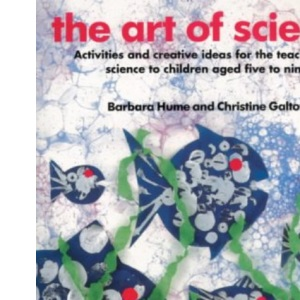 The Art of Science: Activities and Creative Ideas for the Teaching of Science to Infants and Lower Juniors (World of Science)