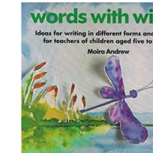 Words with Wings: Ideas for Writing in Different Forms and Contexts for Infants and Juniors (Belair - A World of Display)