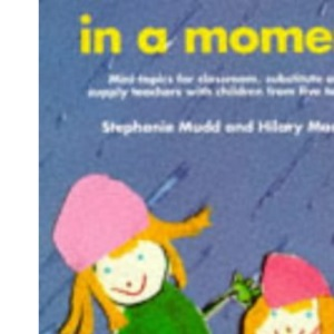 In a Moment: Mini-topics for Classroom, Substitute and Supply Teachers with Children from Five to Eight (Creative Teaching S.)