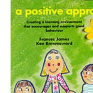 A Positive Approach: Creating a Learning Environment That Encourages and Supports Good Behaviour (Creative Teaching S.)