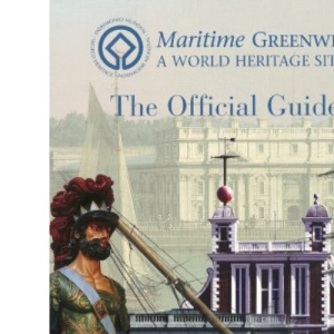 Maritime Greenwich: The World Heritage Site Guide