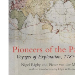 Pioneers of the Pacific: Voyages of Exploration, 1787-1810: Six Voyages, 1787-1810
