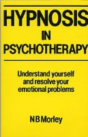 Hypnosis in Psychotherapy: Understand Yourself and Resolve Your Emotional Problems