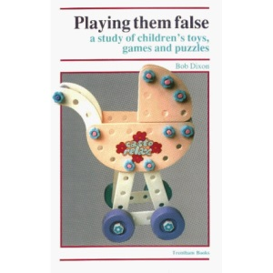 Playing Them False : A Study of Children's Toys, Games and Puzzles