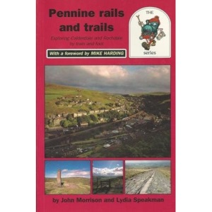 Pennine Rails and Trails. Exploring Calderdale and Rochdale by Train and Foot.  (RailTrail)