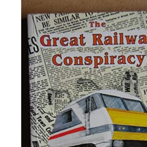The Great Railway Conspiracy: Fall and Rise of Britain's Railways Since the 1950's