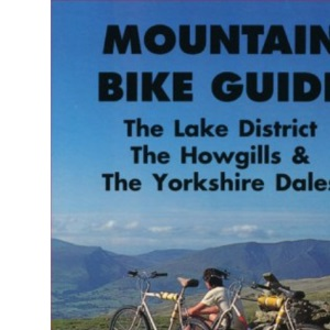 Mountain Bike Guide - the Lake District, the Howgills and the Yorkshire Dales