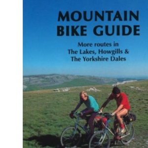 Mountain Bike Guide - More Routes in the Lakes, Howgills & the Yorkshire Dales