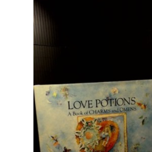 Love Potions: A Book of Charms and Omens