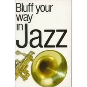 Bluff Your Way in Jazz (Bluffer's Guides)