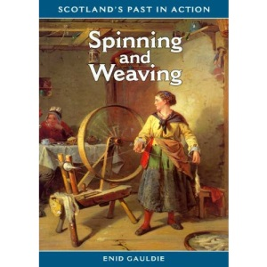 Spinning and Weaving (Scotland's Past in Action)