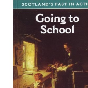 Going to School (Scotland's Past in Action S.)